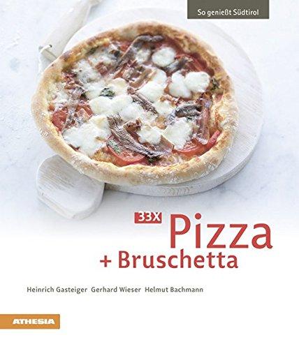 33 x Pizza + Bruschetta (So genießt Südtirol) par Heinrich Gasteiger