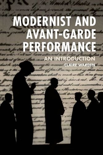 Modernist and Avant-Garde Performance: An Introduction by Claire Warden (2015-02-08)