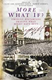 More What If?: Eminent Historians Imagine What Might Have Been