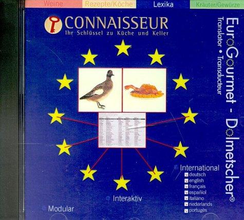 Connaisseur, EuroGourmet-Dolmetscher, 1 CD-ROMIhr Schlüssel zu Küche und Keller. Für Windows 95/98/NT 4. Dtsch.-Engl.-Französ.- Span.-Italien.- Niederländ.-Portugies.