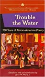 Trouble the Water: 250 Years of African-American Poetry