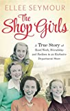 The Shop Girls: A True Story of Hard Work, Friendship and Fashion in an Exclusive 1950s Department Store