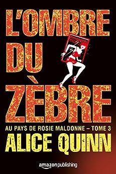 L'Ombre du zèbre (Au pays de Rosie Maldonne t. 3) par [Quinn, Alice]