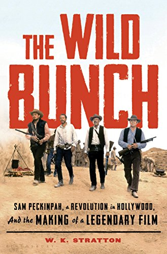 The Wild Bunch: Sam Peckinpah, a Revolution in Hollywood, and the Making of a Legendary Film (English Edition)
