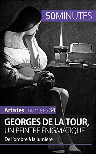 Georges de La Tour, un peintre énigmatique: De l'ombre à la lumière (Artistes t. 34) par Tatiana Sgalbiero