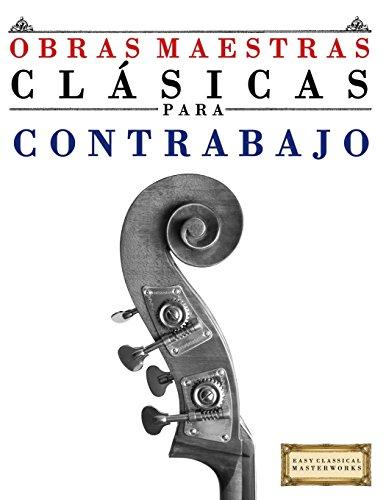 Obras Maestras Clásicas para Contrabajo: Piezas fáciles de Bach, Beethoven, Brahms, Handel, Haydn, Mozart, Schubert, Tchaikovsky, Vivaldi y Wagner - 9781499175073
