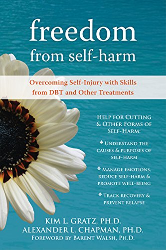 Freedom from Self-Harm: Overcoming Self-Injury with Skills from DBT and Other Treatments (English Edition)