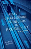 Fifty Challenging Problems in Probability with Solutions (Dover Books on Mathematics) by Mosteller, Frederick New Edition (2000)