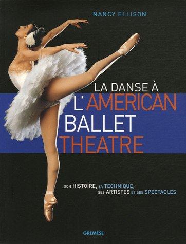 La danse à l'American Ballet Theatre : Son histoire, sa technique, ses artistes et ses spectacles par Nancy Ellison, Hanna Rubin