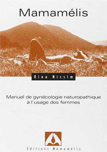 Mamamélis : Manuel de gynécologie naturopathique à l'usage des femmes