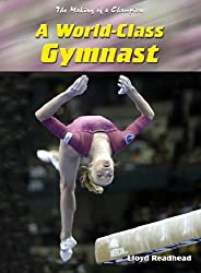 A World-class Gymnast  (Making of a Champion) (The Making of a Champion)