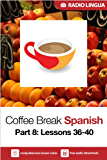 Coffee Break Spanish 8: Lessons 36-40 - Learn Spanish in your coffee break (English Edition)