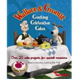 Wallace and Gromit Cracking Celebration Cakes: Over 20 Cake Projects for Special Occasions