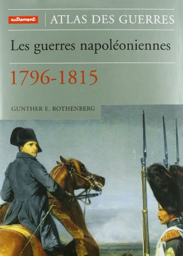 Les Guerres napoléoniennes : 1796-1815
