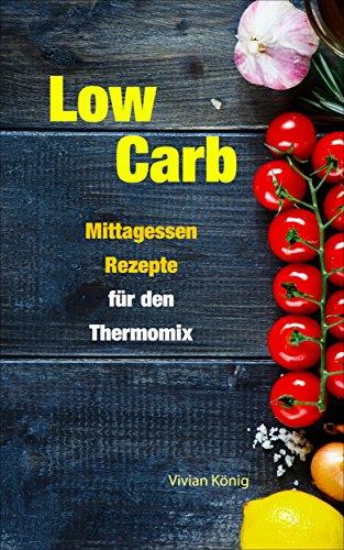 Low Carb: Mittagessen Rezepte für den Thermomix zum Abnehmen