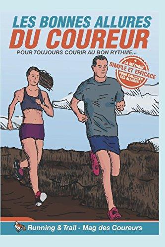 Les bonnes allures du Coureur: Comment bien courir pour progresser sans se faire mal par Jean Marc Enguiale