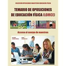 Temario de Oposiciones de Educación Física (LOMCE): Acceso al Cuerpo de Maestro (COLECCIÓN OPOSICIONES PARA PROFESORADO DE EDUCACIÓN FÍSICA EN PRIMARIA) - 9788499934648