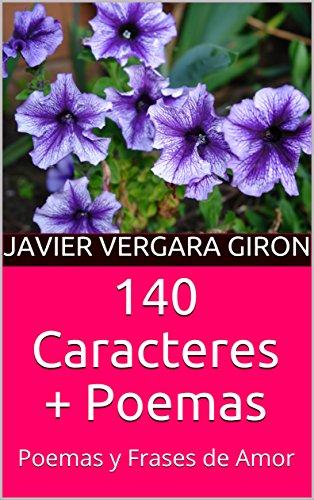 140 Caracteres + Poemas: Poemas y Frases de Amor por JAVIER VERGARA GIRON