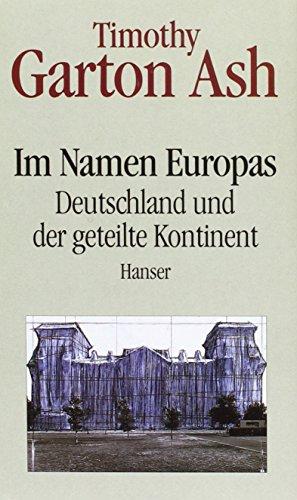 Im Namen Europas: Deutschland und der geteilte Kontinent (Waffel Der Hälfte Die)