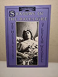 Shadows in the Half-light: Haunted Vision of Leilah Wendell