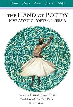 The Hand of Poetry: Five Mystic Poets of Persia by [Hazarat Inayat Khan, Coleman Barks: Translator]