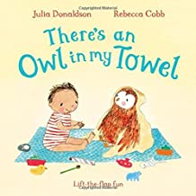 There's an Owl in My Towel (Lift the Flap Book) by Julia Donaldson (2016-05-19)