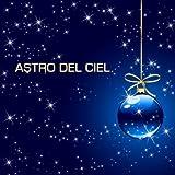 Astro del Ciel e le più Belle e Classiche Musiche di Natale e Canzoni Natalizie