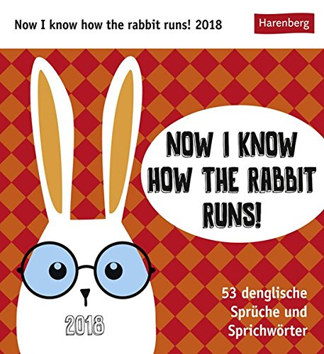 Now I know how the rabbit runs - Kalender 2018: 53 denglische Sprüche und Sprichwörter