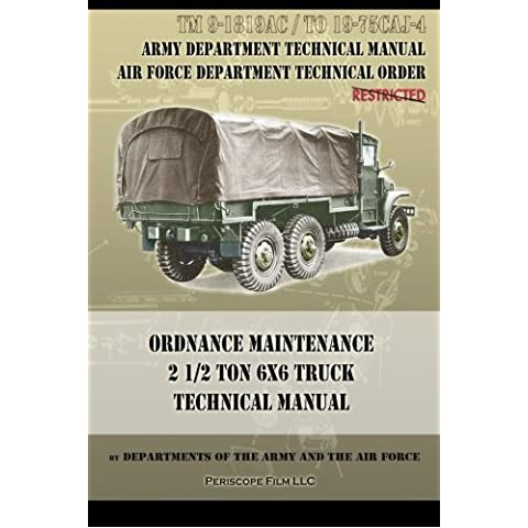 Ordnance Maintenance 2 1/2 Ton 6x6 Truck Technical Manual: TM 9-1819AC and TO 19-75CAJ-4 by Departments of the Army and the Air Force (2013-11-07)