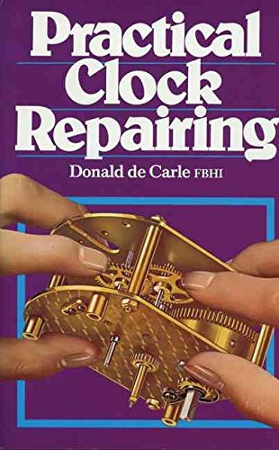 [Practical Clock Repairing] (By: Donald De Carle) [published: May, 1999]
