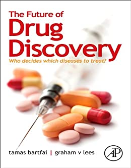 The Future of Drug Discovery: Who Decides Which Diseases to Treat? par [Bartfai, Tamas, Lees, Graham V.]