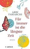 Für immer ist die längste... von Abby Fabiaschi