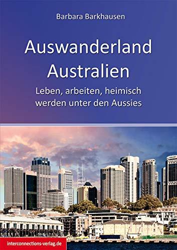 Auswanderland Australien: Leben, arbeiten, heimisch werden unter den Aussies (Jobs, Praktika, Studium 67) (Reise-versicherung)