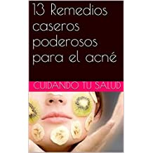 13 Remedios caseros poderosos para el acné (Spanish Edition)