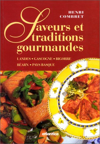 Saveurs et traditions gourmandes : Landes, Gascogne, Bigorre, Béarn, Pays-Basque