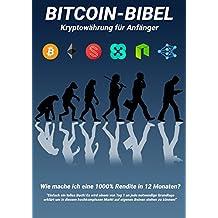 Bitcoin Bibel - Kryptowährung für Anfänger: Wie mache ich 1000% Rendite in 12 Monaten?
