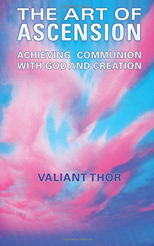 The Art of Ascension: Achieving Communion With God and Creation por Valiant Thor