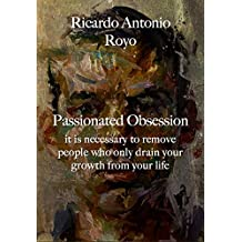 PASSIONATED OBSESSION: It is necessary to remove people who only drain your growth from your life (first Book 1) (English Edition)