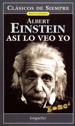 Asi lo veo yo/As I See It (Clasicos de siempre: Reflexiones/Always Classics: Reflections) por Albert Einstein