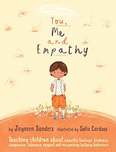 You, Me and Empathy: Teaching children about empathy, feelings, kindness, compassion, tolerance and recognising bullying behaviours por Jayneen Sanders