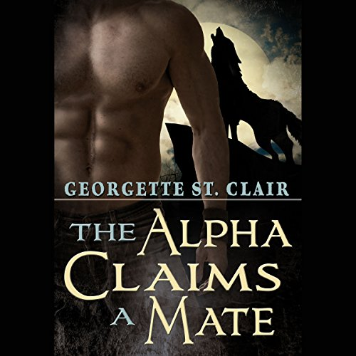 The Alpha Claims a Mate - Georgette St. Clair - Unabridged
