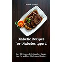 Diabetic Recipes for Diabetes type 2:  Over 50 Simple, Delicious Low-Sugar, Low-Fat and Low-Cholesterol Recipes (Quisk and Easy Natural Food Book 108) (English Edition)
