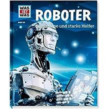 Roboter. Superhirne und starke Helfer (WAS IST WAS Sachbuch)