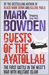 Guests of the Ayatollah: The Inside Story of the Iranian Hostage Crisis: The First Battle in the West's War with Militant Islam by Mark Bowden (2007-04-12)