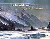 Le Mont-Blanc : Vu par les peintres