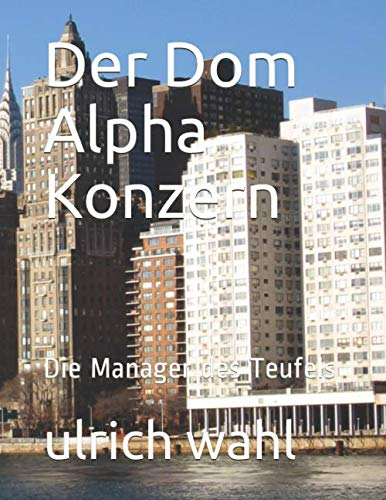 Der Dom  Alpha Konzern: Die Manager des Teufels
