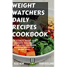 Weight Watchers Daily Recipes Cookbook: The Ultimate Weight Loss Cookbook (Breakfast Recipes, Lunch and Dinner Delicious Recipes for weight loss) (English Edition)