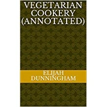 Vegetarian Cookery (Annotated) (English Edition)