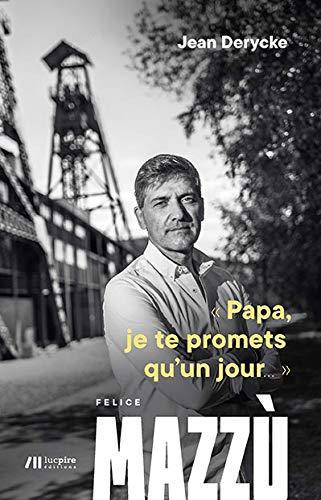 Papa je te promets qu'un jour... par Felice Mazzu