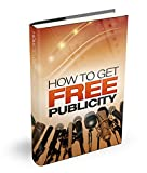 How to Get Free Publicity for Your Offline and Online Business: Introduction, Section One, Getting Publicity for Your Offline Business, Tip 1, Tip 2, Tip ... 6, Tip 7, Tip 8, Tip 9... (English Edition)